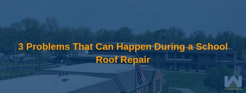 3 Problems That Can Happen During a School Roof Repair