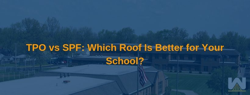 TPO vs SPF: Which Roof Is Better for Your School?