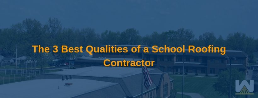 The 3 Best Qualities of a School Roofing Contractor