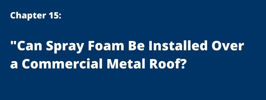 Can Spray Foam Be Installed Over a Commercial Metal Roof?