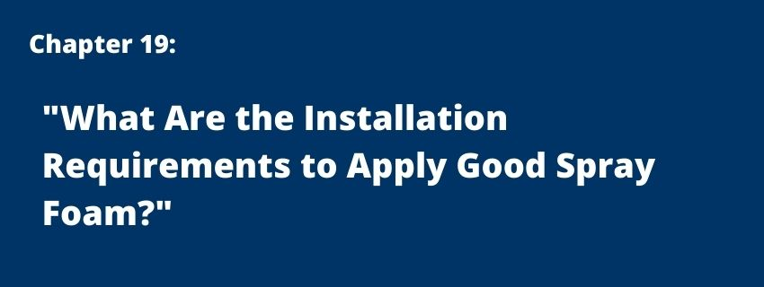 chapter 19 - what are the installation requirements to apply good spray foam